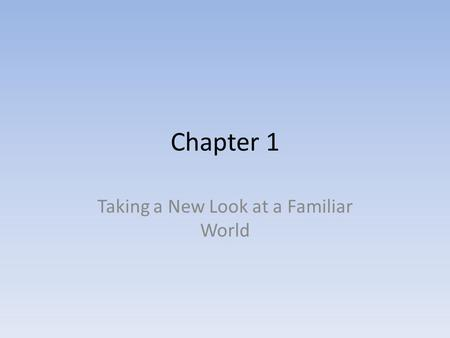 Chapter 1 Taking a New Look at a Familiar World. Sociology Sociology is the systematic study of human societies. Everyday social life is the product of.