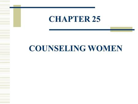 CHAPTER 25 COUNSELING WOMEN. Sexism  Women continue to face barriers in many career tracks—especially math and science  Teachers continue to discriminate.