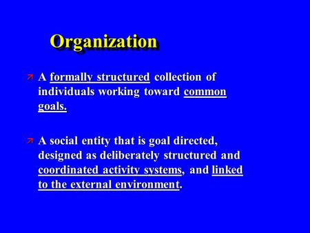 OrganizationOrganization ä A formally structured collection of individuals working toward common goals. ä A social entity that is goal directed, designed.