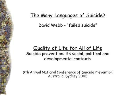 "The Many Languages of Suicide? David Webb - ""failed suicide"" Quality of Life for All of Life Suicide prevention: its social, political and developmental."