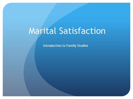 Marital Satisfaction Introduction to Family Studies.