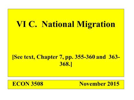 VI C. National Migration [See text, Chapter 7, pp. 355-360 and 363- 368.] ECON 3508November 2015.