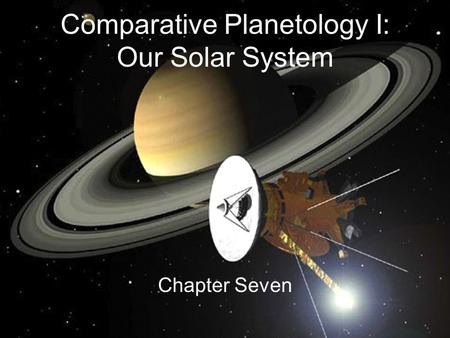 Comparative Planetology I: Our Solar System Chapter Seven.