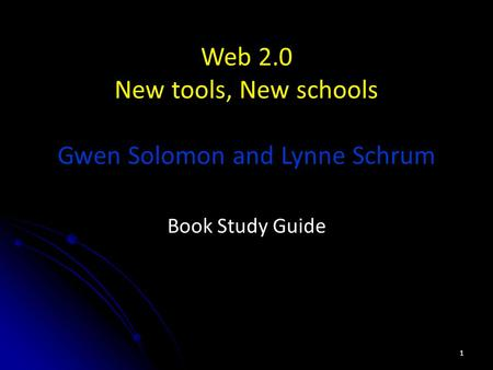 Web 2.0 New tools, New schools Gwen Solomon and Lynne Schrum Book Study Guide 1.
