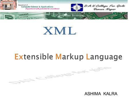 ASHIMA KALRA  INTRODUCTION OF XML INTRODUCTION OF XML  XML FEATURES XML FEATURES  XML SYNTAX XML SYNTAX  XML ELEMENTS XML ELEMENTS  XML ATTRIBUTES.