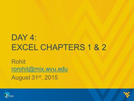 DAY 4: EXCEL CHAPTERS 1 & 2 Rohit  August 31 st, 2015 1.