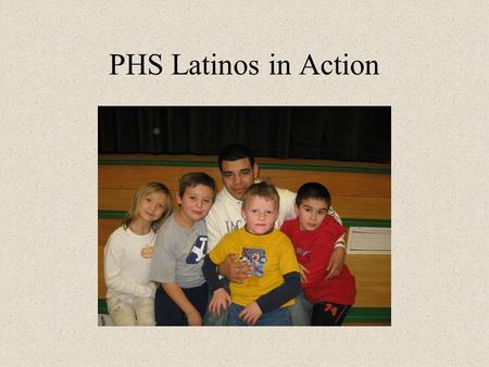PHS Latinos in Action. Our Latinos in Action Students help children who are learning English as a second language in local schools teach kids academic.