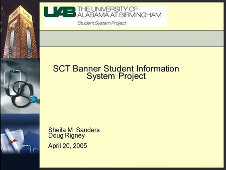 SCT Banner Student Information System Project Sheila M. Sanders Doug Rigney April 20, 2005.
