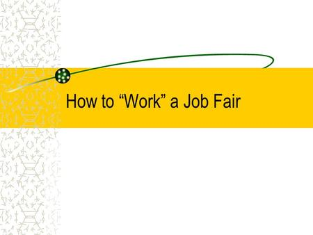 "How to ""Work"" a Job Fair. Job Fairs are …. A golden opportunity to expand your network and set up interviews. An opportunity to develop valuable new contacts."