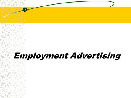 Employment Advertising. 4 Factors of a Good Ad The following factors govern the subjective appeal of employment advertising – 1.Attention 2.Interest 3.Desire.