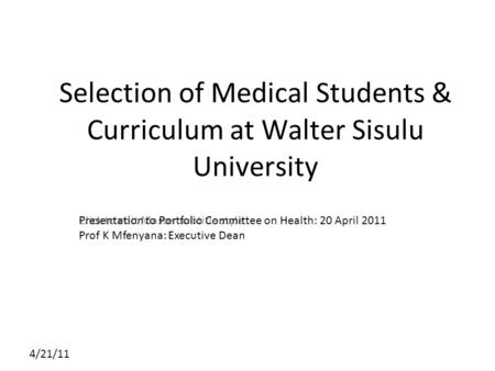 Click to edit Master subtitle style 4/21/11 Selection of Medical Students & Curriculum at Walter Sisulu University Presentation to Portfolio Committee.