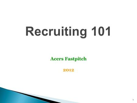 1 Recruiting 101 Acers Fastpitch 2012. 2 Acers Fastpitch 2012 Recruiting Process Realities o Full Ride scholarships are very limited (< 1%) o Schools.