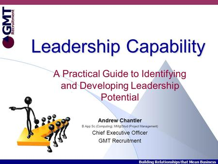 Building Relationships that Mean Business Leadership Capability A Practical Guide to Identifying and Developing Leadership Potential Andrew Chantler B.App.Sc.(Computing),