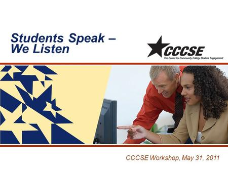 Students Speak – We Listen CCCSE Workshop, May 31, 2011.