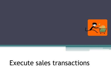 Execute sales transactions. Sales transactions include: Cash or check Debit card sales Credit card sales Layaway sales On approval sale Cash-on-delivery.