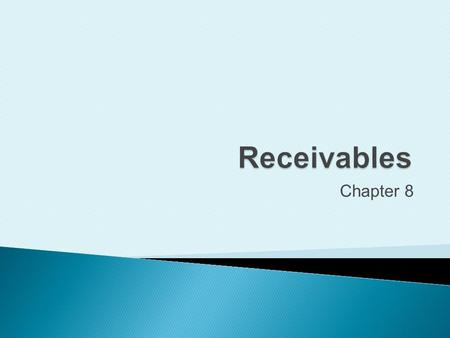 Chapter 8. Define and explain common types of receivables.