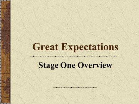 Great Expectations Stage One Overview. Three Different Worlds The Marsh Characters Atmosphere What events happen here? Author's portrayal.