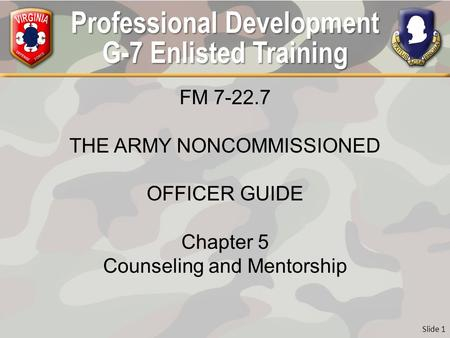 Professional Development G-7 Enlisted Training FM 7-22.7 THE ARMY NONCOMMISSIONED OFFICER GUIDE Chapter 5 Counseling and Mentorship Slide 1.