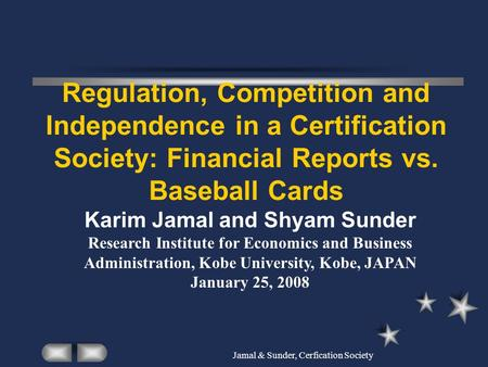 Jamal & Sunder, Cerfication Society Regulation, Competition and Independence in a Certification Society: Financial Reports vs. Baseball Cards Karim Jamal.