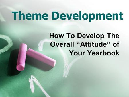 "Theme Development How To Develop The Overall ""Attitude"" of Your Yearbook."