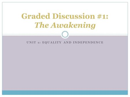 UNIT 1: EQUALITY AND INDEPENDENCE Graded Discussion #1: The Awakening.
