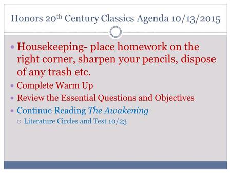 Honors 20 th Century Classics Agenda 10/13/2015 Housekeeping- place homework on the right corner, sharpen your pencils, dispose of any trash etc. Complete.