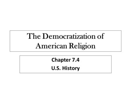 The Democratization of American Religion Chapter 7.4 U.S. History.