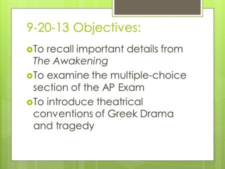 9-20-13 Objectives:  To recall important details from The Awakening  To examine the multiple-choice section of the AP Exam  To introduce theatrical.