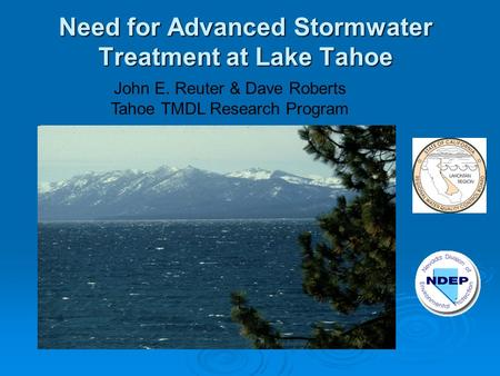 Need for Advanced Stormwater Treatment at Lake Tahoe John E. Reuter & Dave Roberts Tahoe TMDL Research Program.