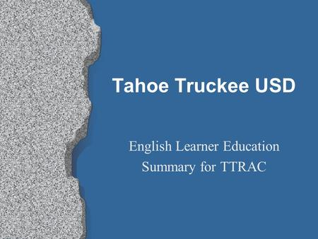 Tahoe Truckee USD English Learner Education Summary for TTRAC.