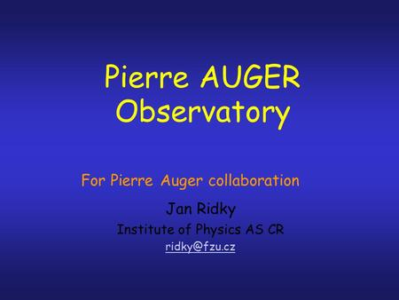 Pierre AUGER Observatory Jan Ridky Institute of Physics AS CR For Pierre Auger collaboration.