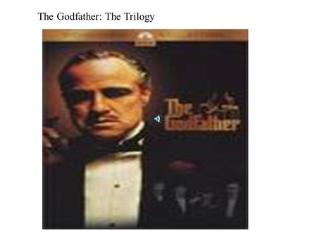 The Godfather: The Trilogy. Once upon a time, there was a boy named Vito Andolini, and a very evil men named Don Ciccio. Anyways, Don Ciccio killed Vito's.