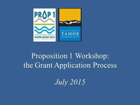 Proposition 1 Workshop: the Grant Application Process July 2015.