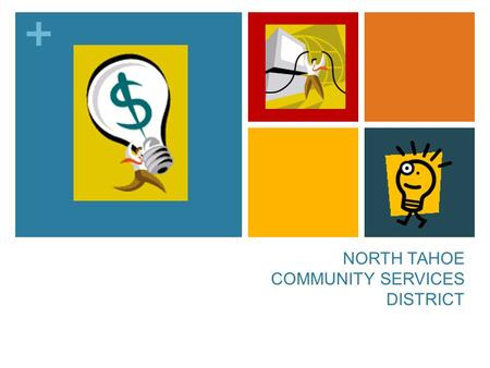 + NORTH TAHOE COMMUNITY SERVICES DISTRICT. + Community Services Districts Community Services Districts are a form of independent local government used.