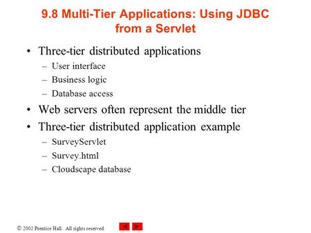  2002 Prentice Hall. All rights reserved. 9.8 Multi-Tier Applications: Using JDBC from a Servlet Three-tier distributed applications –User interface –Business.