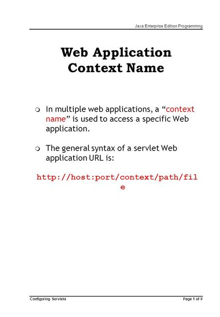 "Java Enterprise Edition Programming Page 1 of 9Configuring Servlets Web Application Context Name  In multiple web applications, a ""context name"" is used."