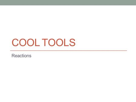 Cool Tools Reactions.