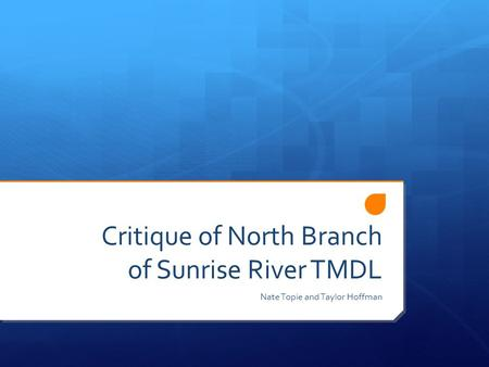 Critique of North Branch of Sunrise River TMDL Nate Topie and Taylor Hoffman.