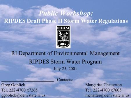 Public Workshop: RIPDES Draft Phase II Storm Water Regulations RI Department of Environmental Management RIPDES Storm Water Program July 25, 2001 Contacts: