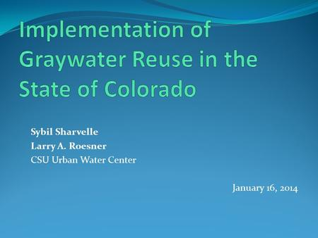 Sybil Sharvelle Larry A. Roesner CSU Urban Water Center January 16, 2014.