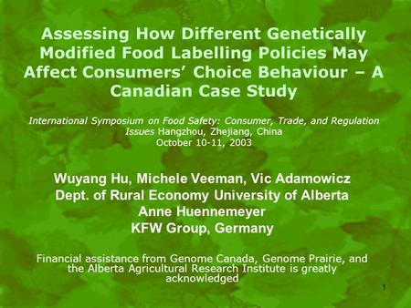 1 Wuyang Hu, Michele Veeman, Vic Adamowicz Dept. of Rural Economy University of Alberta Anne Huennemeyer KFW Group, Germany Financial assistance from Genome.