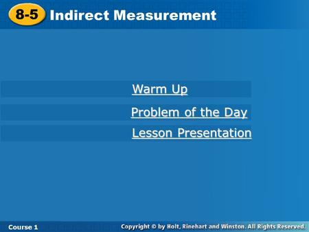8-5 Indirect Measurement Course 1 Warm Up Warm Up Lesson Presentation Lesson Presentation Problem of the Day Problem of the Day.
