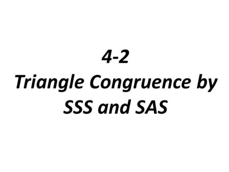 4-2 Triangle Congruence by SSS and SAS. Side-Side-Side (SSS) Postulate If the three sides of one triangle are congruent to the three sides of another.