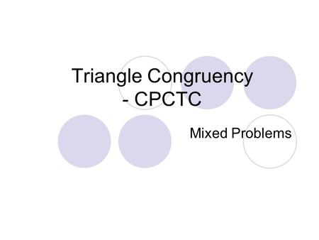 Triangle Congruency - CPCTC Mixed Problems. Corresponding Parts of Congruent Triangles are Congruent This rule is used AFTER we have proven two triangles.