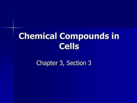 Chemical Compounds in Cells Chapter 3, Section 3.