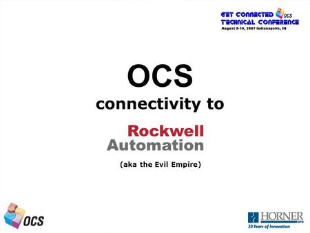 A Next Generation OCS OCS connectivity to (aka the Evil Empire) Rockwell Automation.