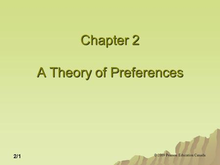 © 2009 Pearson Education Canada 2/1 Chapter 2 A Theory of Preferences.