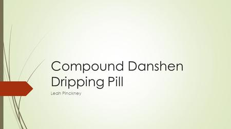 Compound Danshen Dripping Pill Leah Pinckney. What is Compound Danshen Dripping Pill (CDDP)?  Also called cardiotonic pill  Patented Chinese herbal.