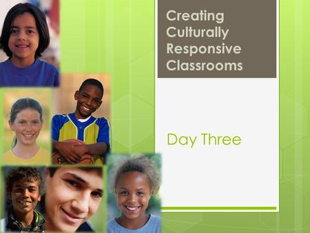 Creating Culturally Responsive Classrooms Day Three.