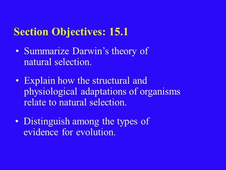 15.1 Section Objectives – page 393 Summarize Darwin's theory of natural selection. Section Objectives: 15.1 Explain how the structural and physiological.